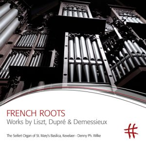 FRENCH ROOTS Works by Liszt, Dupré & Demessieux